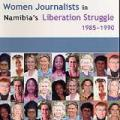 Women Journalists in Namibia's Liberation Struggle -- 1985-1990