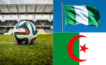 A Do-or-Die Affair - Nigeria, Algeria Fight for Final Berth